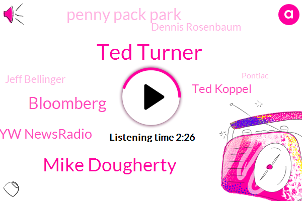 Ted Turner,Mike Dougherty,Bloomberg,Kyw Newsradio,Ted Koppel,Penny Pack Park,Dennis Rosenbaum,Jeff Bellinger,Pontiac,KYW,John Rogers,Atlanta Braves,Commerce Department,CNN,Alzheimer,CBS