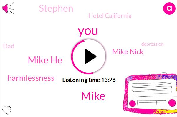 Mike,Mike He,Harmlessness,Mike Nick,Stephen,Hotel California,DAD,Depression,Christmasy,Matt Coles,Pain,Wendy Mc,KIM