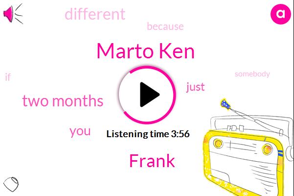 Marto Ken,Frank,Two Months