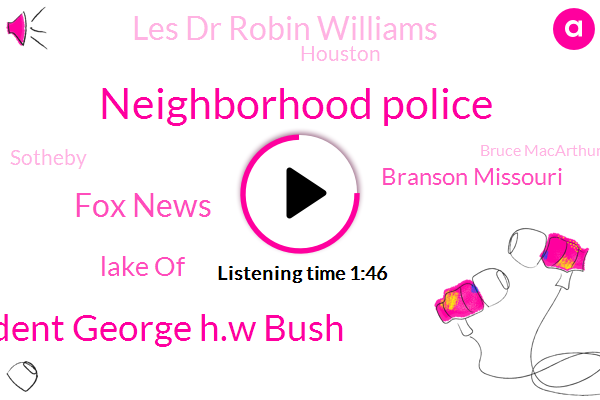 Neighborhood Police,President George H.W Bush,Fox News,Lake Of,Branson Missouri,Les Dr Robin Williams,Houston,Sotheby,Bruce Macarthur,Dr Mark,President Trump,Lisa Lacerra,Murder,Accordia,Canada,Reporter,Toronto,Hollywood