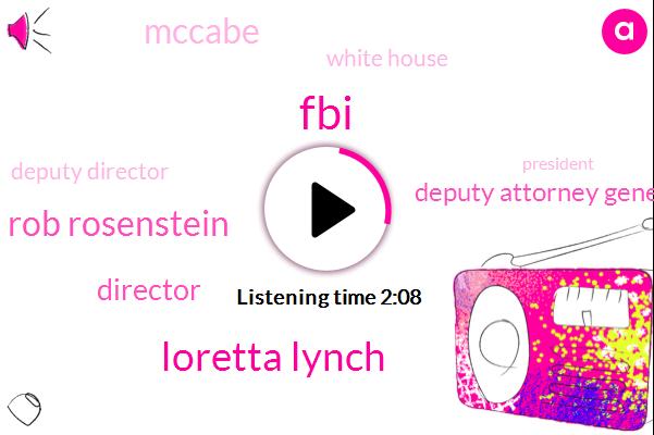 Loretta Lynch,Rob Rosenstein,Deputy Attorney General,Mccabe,White House,FBI,Director,Deputy Director,President Trump,Hillary Clinton,Moller Muller,Barack Obama,Faisal,Yates,Department Of Justice