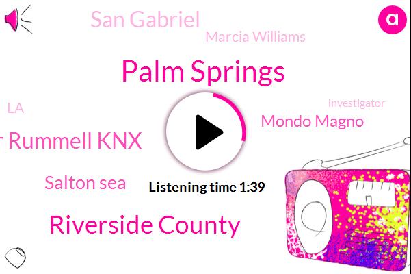 Palm Springs,Riverside County,Cooper Rummell Knx,Salton Sea,Mondo Magno,San Gabriel,Marcia Williams,LA,Investigator,Downey,CAL