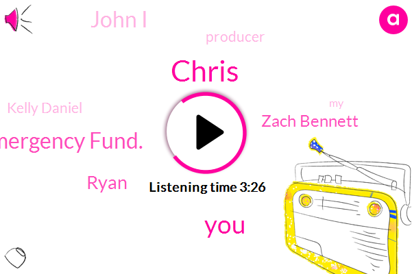 Chris,Emergency Fund.,Ryan,Zach Bennett,John I,Producer,Kelly Daniel
