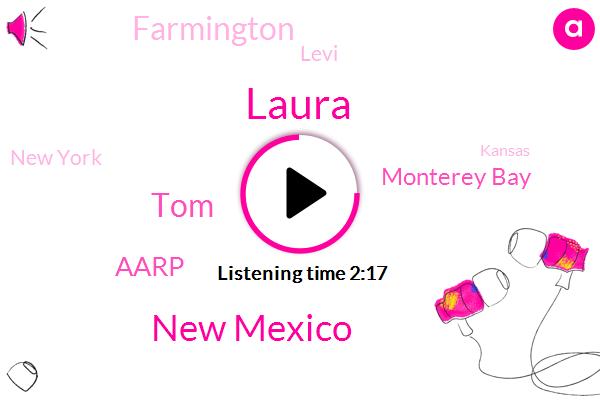 Laura,New Mexico,TOM,Aarp,Monterey Bay,Farmington,Levi,New York,Kansas