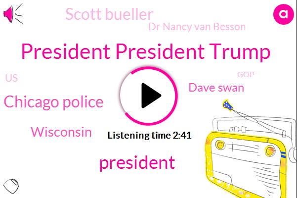 President President Trump,President Trump,Chicago Police,Wisconsin,ABC,Dave Swan,Scott Bueller,Dr Nancy Van Besson,United States,GOP,Langer,O'hare,Jimmy Buffett,Chicago,Senate,Zachary Quiche,Barack Obama,Damon