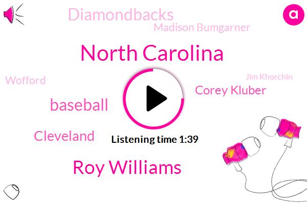 North Carolina,Roy Williams,Baseball,Cleveland,Corey Kluber,Diamondbacks,Madison Bumgarner,Jim Khorchin,Wofford,Dean Smith,Basketball,Espn,Rangers,Emmanuel