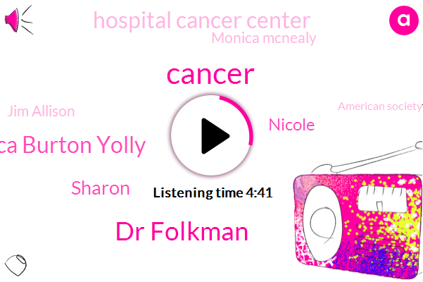 Cancer,Dr Folkman,Monica Burton Yolly,Sharon,Nicole,Hospital Cancer Center,Monica Mcnealy,Jim Allison,American Society For Clinical Oncology,United States,FDA,Nobel Prize,Judah Folkman,Brigham,Ngo Genesis,Magnette,Dr Allison,Dr Alison