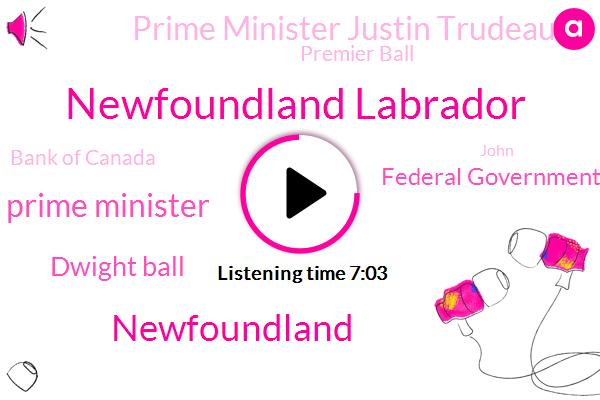 Newfoundland Labrador,Prime Minister,Dwight Ball,Federal Government,Prime Minister Justin Trudeau,Premier Ball,Newfoundland,Bank Of Canada,John,Twenty Twenty,Mulligan,Canada,Pressler,Billet Academy,Alberta Saskatchewan,Taylor