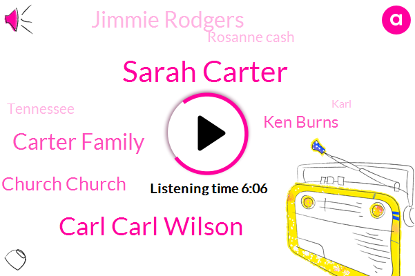 Sarah Carter,Carl Carl Wilson,Carter Family,Old Country Church Church,Ken Burns,Jimmie Rodgers,Rosanne Cash,Tennessee,Karl,Bristol,Jimmy Rogers,Bell,Myers,JOE