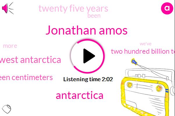 Jonathan Amos,Antarctica,West Antarctica,Fifteen Centimeters,Two Hundred Billion Tons,Twenty Five Years