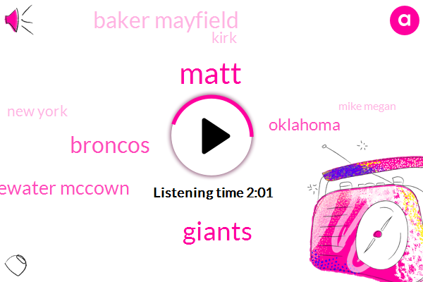 Matt,Giants,Broncos,Bridgewater Mccown,Oklahoma,Baker Mayfield,Kirk,New York,Mike Megan,Twenty Four Twenty Five Years,Three Second