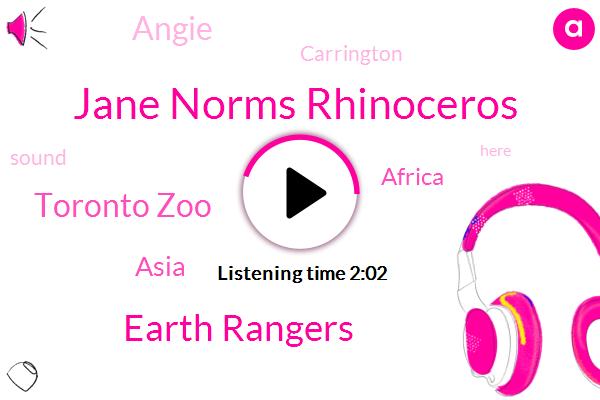 Rangers,Jane Norms Rhinoceros,Earth Rangers,Toronto Zoo,Asia,Africa,Angie,Carrington