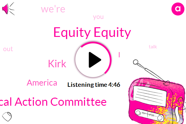 Equity Equity,Clear Political Action Committee,Kirk,America