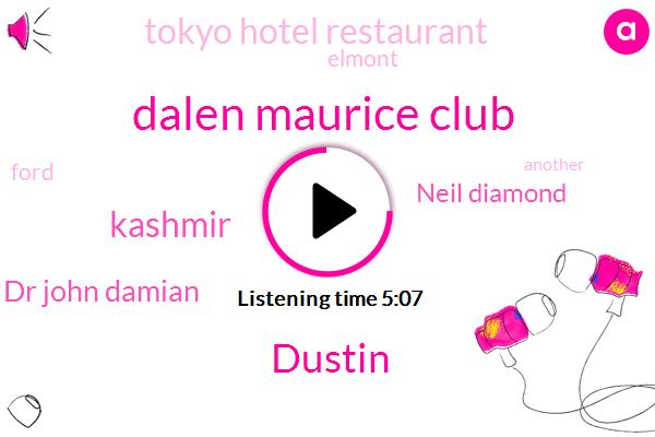Dalen Maurice Club,Dustin,Kashmir,Dr John Damian,Neil Diamond,Tokyo Hotel Restaurant,Elmont,Ford
