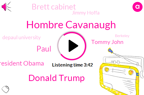 Hombre Cavanaugh,Donald Trump,Paul,President Obama,Tommy John,Brett Cabinet,Jimmy Hoffa,Depaul University,Berkeley,Brett Cavenaugh,New York Times,Senate Hart,Washington,Charles,Charlottesville,Charlotte,Assault,Thirteen Ton