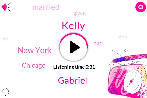 Kelly,New York,Chicago,Gabriel,Twenty Seven Year