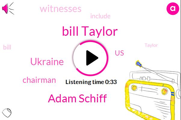 Bill Taylor,Ukraine,Adam Schiff,Chairman,United States