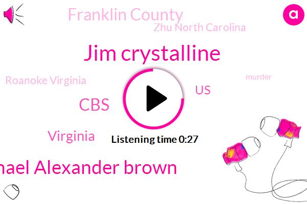 CBS,Jim Crystalline,Murder,Virginia,Franklin County,United States,Michael Alexander Brown,Zhu North Carolina,Roanoke Virginia,Twenty Two Year