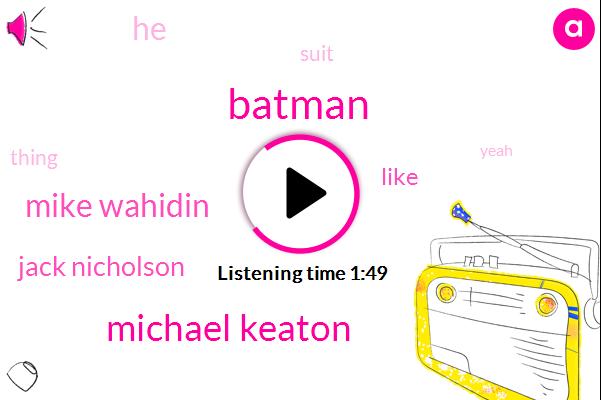 Michael Keaton,Mike Wahidin,Batman,Jack Nicholson
