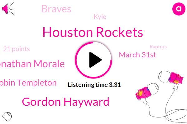 Houston Rockets,Gordon Hayward,Jonathan Morale,Robin Templeton,March 31St,Braves,Kyle,21 Points,Raptors,27 Points,10 Rebounds,100,Robin,Chicago,Milwaukee Bucks,December,Mia Colored,42 22 Mckevitt Road,97,775321900