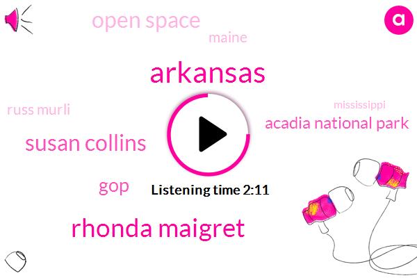 Arkansas,Rhonda Maigret,Susan Collins,GOP,Acadia National Park,Open Space,Maine,Russ Murli,Mississippi,America,Twenty Five Billion Dollars,One Thousand Dollar,One Minute,Three Days