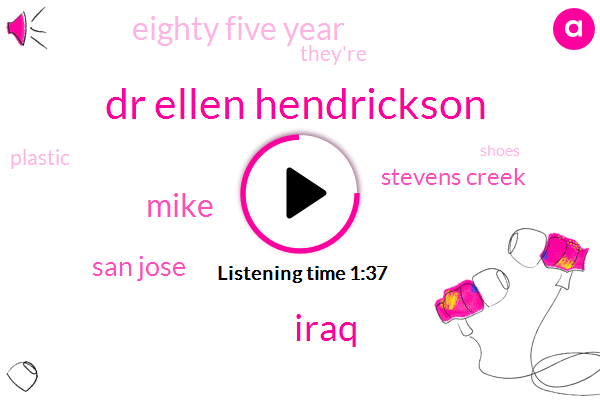 Dr Ellen Hendrickson,Iraq,Mike,San Jose,Stevens Creek,Eighty Five Year