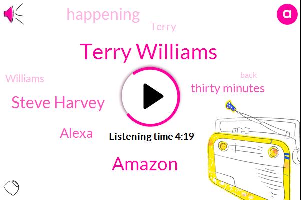 Terry Williams,Amazon,Steve Harvey,Alexa,Thirty Minutes