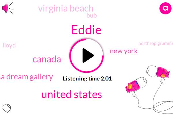 Eddie,United States,Canada,Lisa Dream Gallery,New York,Virginia Beach,BUB,Lloyd,Northrop Grumman,Zuma,Florida,Cape Canaveral,Germany,California,Billion Dollar,One Hundred Dollars,One Hundred Percent,Billion Dollars