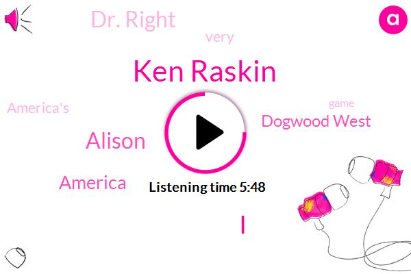 Ken Raskin,Alison,America,Dogwood West,Dr. Right