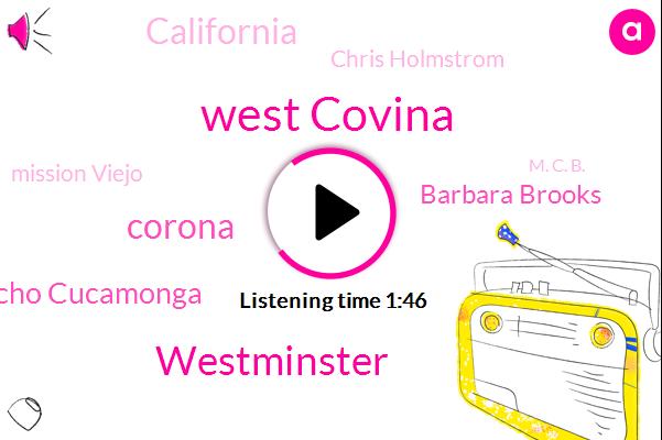 West Covina,Westminster,Corona,Rancho Cucamonga,Barbara Brooks,California,Chris Holmstrom,Mission Viejo,M. C. B.,CBS,K. Caroline,Reporter