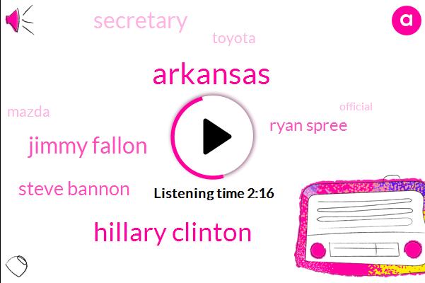 Arkansas,Hillary Clinton,Jimmy Fallon,Steve Bannon,Ryan Spree,Secretary,Toyota,Mazda,Official,Jared,Two Year