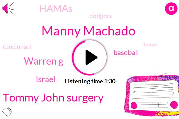 Manny Machado,Tommy John Surgery,Warren G,Israel,Baseball,Hamas,Dodgers,Cincinnati,Turner,Seger,Four Hundred Million Dollar,Fourteen Minutes,Twenty Six Years