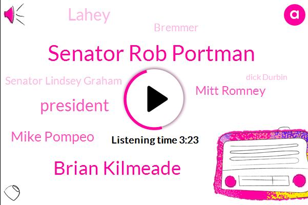Senator Rob Portman,Brian Kilmeade,President Trump,Mike Pompeo,Mitt Romney,Lahey,Bremmer,Senator Lindsey Graham,Dick Durbin,Joe Manchin,Senator,Dhaka,Andrew Jackson,Ownby,Ohio,Sherry Brown,Egypt,FOX,New Orleans