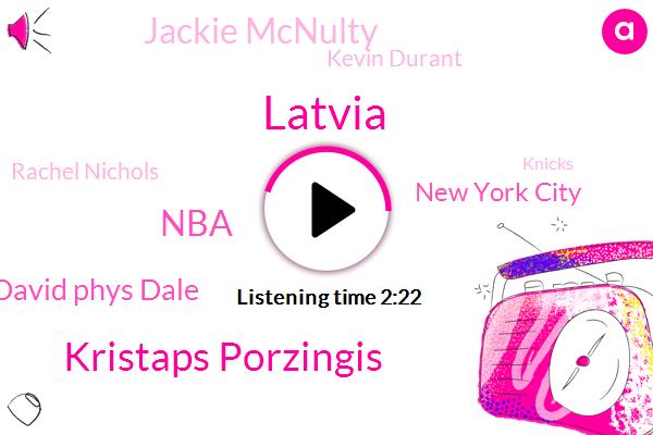 Latvia,Kristaps Porzingis,NBA,David Phys Dale,New York City,Jackie Mcnulty,Kevin Durant,Rachel Nichols,Knicks,Anthony Davis,Lebron James