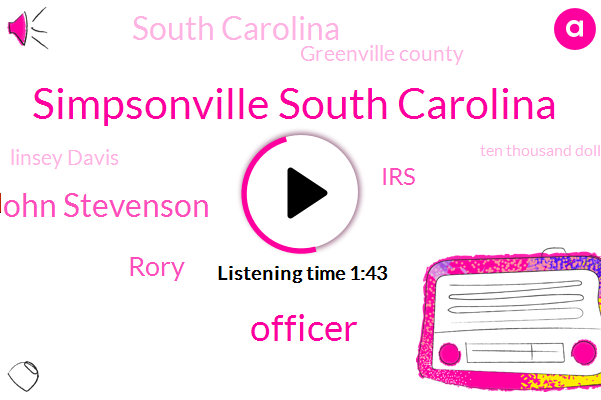 Simpsonville South Carolina,Officer,John Stevenson,Rory,IRS,South Carolina,Greenville County,Linsey Davis,ABC,Ten Thousand Dollars,Three One Minute