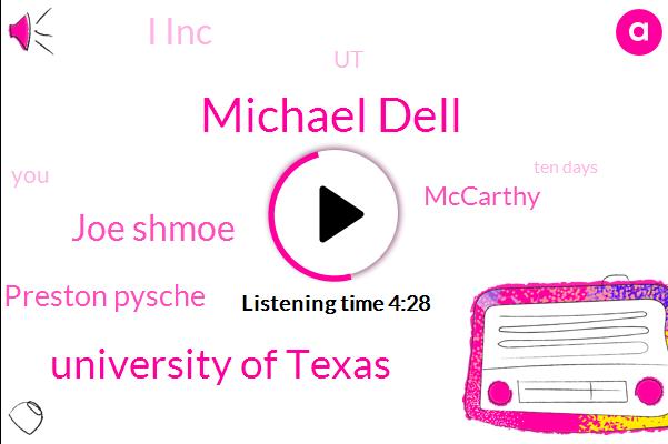 Michael Dell,University Of Texas,Joe Shmoe,Preston Pysche,Mccarthy,I Inc,UT,Ten Days,Eighteen Year