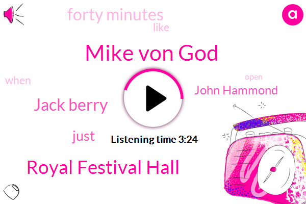 Mike Von God,Royal Festival Hall,Jack Berry,John Hammond,Forty Minutes