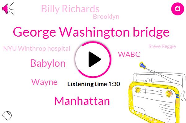 ABC,George Washington Bridge,Manhattan,Babylon,Wayne,Wabc,Billy Richards,Brooklyn,Nyu Winthrop Hospital,Steve Reggie,Nassau County