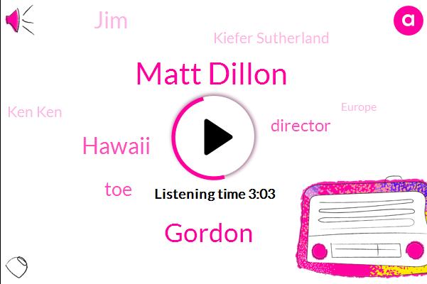 Matt Dillon,Gordon,Hawaii,TOE,Director,JIM,Kiefer Sutherland,Ken Ken,Europe,Philip,Hawaiian France,Jason Jones,Canada,Huda,Producer