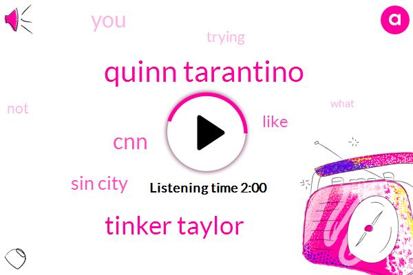 Quinn Tarantino,Tinker Taylor,CNN,Sin City