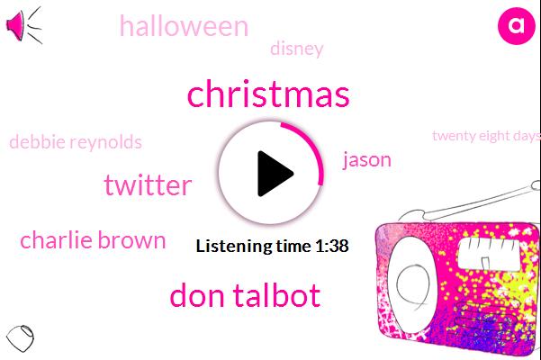 Christmas,Don Talbot,Twitter,Charlie Brown,Jason,Halloween,Disney,Debbie Reynolds,Twenty Eight Days,28 Days