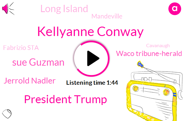 Kellyanne Conway,President Trump,Sue Guzman,Jerrold Nadler,Waco Tribune-Herald,Long Island,Mandeville,Fabrizio Sta,Cavanaugh,FBI,Thomas Murphy,Congressman,New Jersey,David Terry,Atlantic City Medical Center,ABC,Assault,CNN,Senate