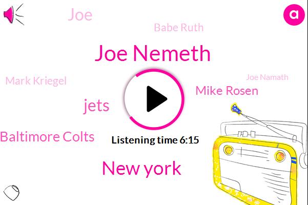 Joe Nemeth,New York,Jets,Baltimore Colts,Mike Rosen,JOE,Babe Ruth,Mark Kriegel,Joe Namath,Joe Tipsy,Namus,Washington Post,Richard Pod,New York Daily News,Football,Mike Rosen Rosenthal,T. Rowe,New York Magazine