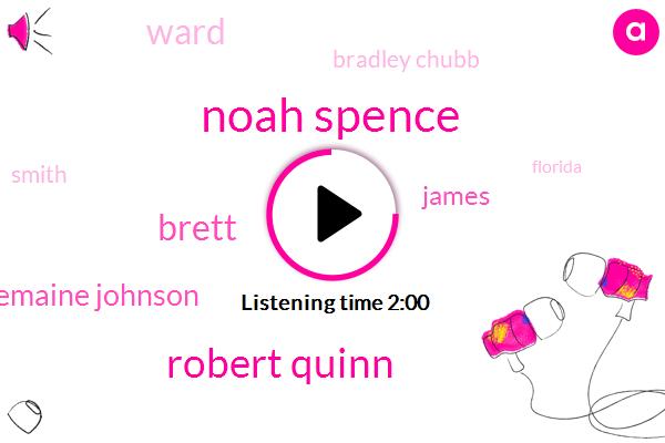 Noah Spence,Robert Quinn,Brett,Malcolm Butler Tremaine Johnson,James,Ward,Bradley Chubb,Smith,Florida,Nelson,Ten Year