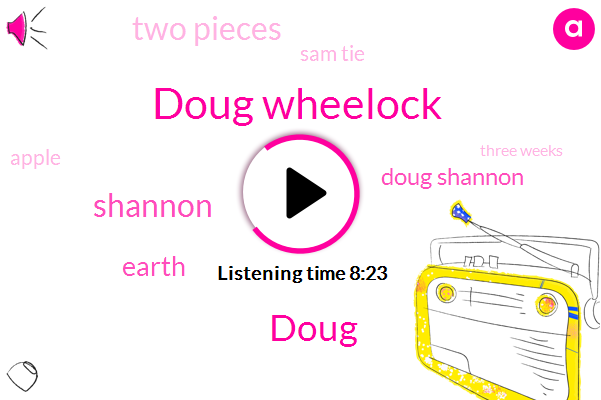 Doug Wheelock,Doug,Shannon,Earth,ONE,Doug Shannon,Two Pieces,Sam Tie,Apple,Three Weeks,Pluto,Hundreds Of Millions Of Dollars,Russian,Paddy Hirsch,Dave Blanchard,More Than A Hundred Experiments,Russians,Today,First