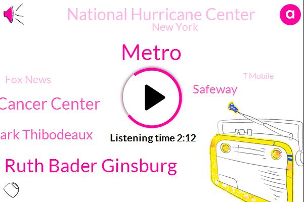 Metro,Ruth Bader Ginsburg,Memorial Sloan Kettering Cancer Center,Mark Thibodeaux,Safeway,National Hurricane Center,New York,Fox News,T Mobile,Dominican Republic,Puerto Rico,America,Brandon Prepaid,Sean,Haiti,South Florida,C. Mobile