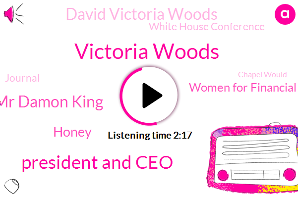 Victoria Woods,President And Ceo,Mr Damon King,Honey,Women For Financial Independence,David Victoria Woods,White House Conference,Journal,Chapel Would,Founder,C F S