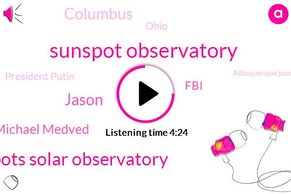 Sunspot Observatory,Sunspots Solar Observatory,Michael Medved,Jason,FBI,Columbus,Ohio,President Putin,Albuquerque Journal,Kansas City,United States,Director,New Mexico
