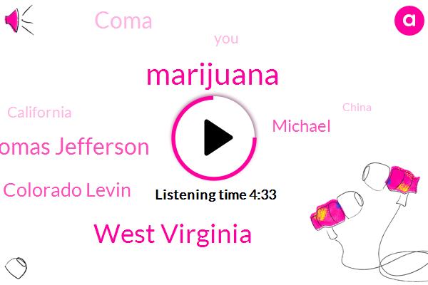 West Virginia,Marijuana,Thomas Jefferson,Colorado Levin,Michael,Coma,California,China