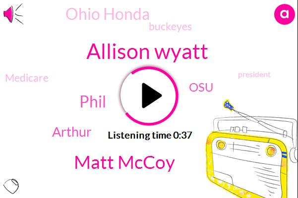 Allison Wyatt,Matt Mccoy,President Trump,OSU,Basketball,Syracuse,Ohio Honda,Buckeyes,Columbus,Theft,Phil,Medicare,Oklahoma City,Football,Arthur,Five Billion Dollars,Ten Thousand Dollars,Twenty Seven Degree,Twenty Minutes